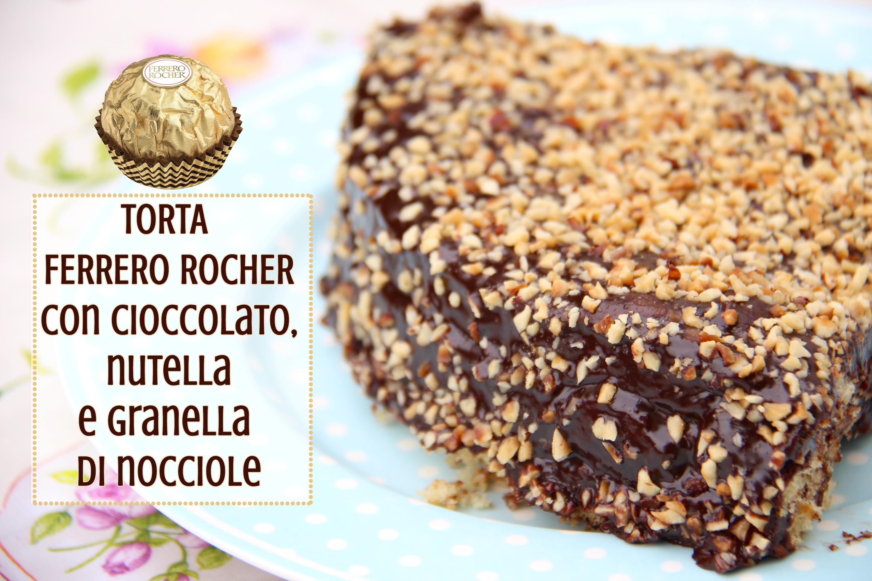 Torta Ferrero Rocher con cioccolato, nutella e granella di nocciole