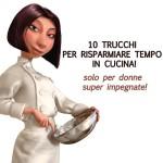 I 10 Trucchi per far risparmiare tempo in cucina alle donne super impegnate