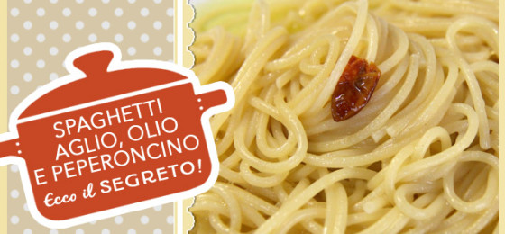 Il Segreto degli Spaghetti aglio olio e peperoncino
