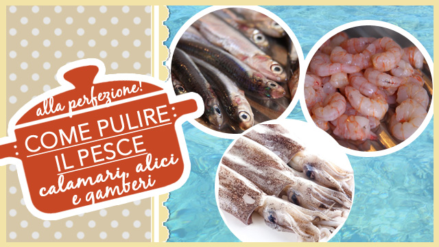 Come Pulire il Pesce alla perfezione: alici, gamberi e calamari