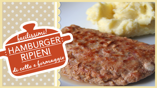 Hamburger ripieni di cotto e formaggio