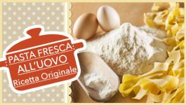 PASTA FRESCA ALL'UOVO, ricetta originale