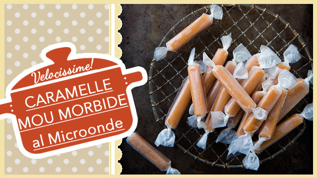 CARAMELLE MOU morbide Toffee al MICROONDE velocissime