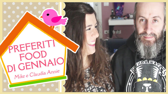 PREFERITI FOOD DI GENNAIO - Mike & Claudia Annie