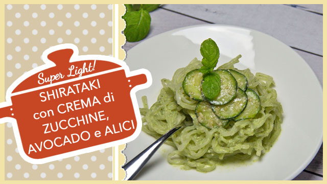 SHIRATAKI con CREMA di ZUCCHINE, AVOCADO e ALICI pasta super light