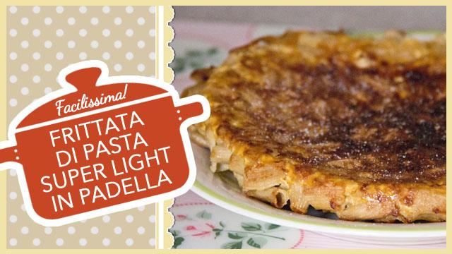 FRITTATA DI PASTA SUPER LIGHT in padella | ricetta facilissima