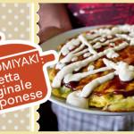 OKONOMIYAKI | Ricetta Originale Giapponese
