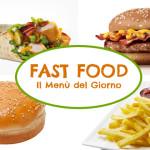 FAST FOOD   Il Menù del Giorno