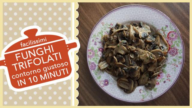 FUNGHI TRIFOLATI | contorno gustoso pronto IN 10 MINUTI